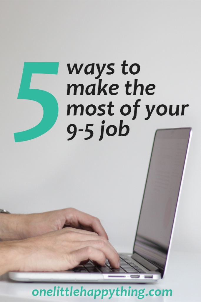 5 ways to make the most of your 9-5 job