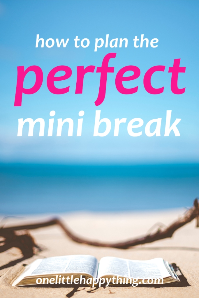 How to plan the perfect mini break