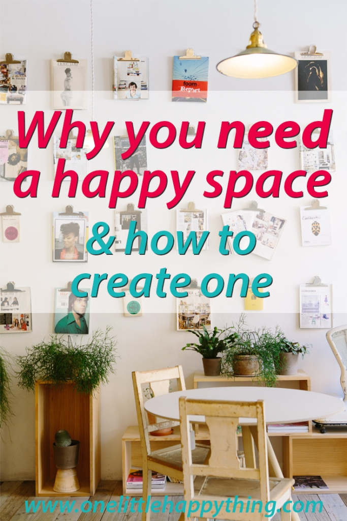 Why you need a happy space and how to create one